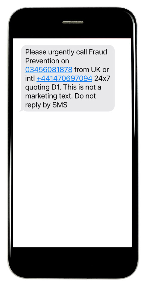 Please urgently call Fraud Prevention on 03456081878 from UK or intl +441470697094 24x7 quoting D1. This is not a marketing text. Do not reply by SMS.